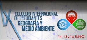 IX Coloquio Internacional de Estudiantes Geografía y Medio Ambiente